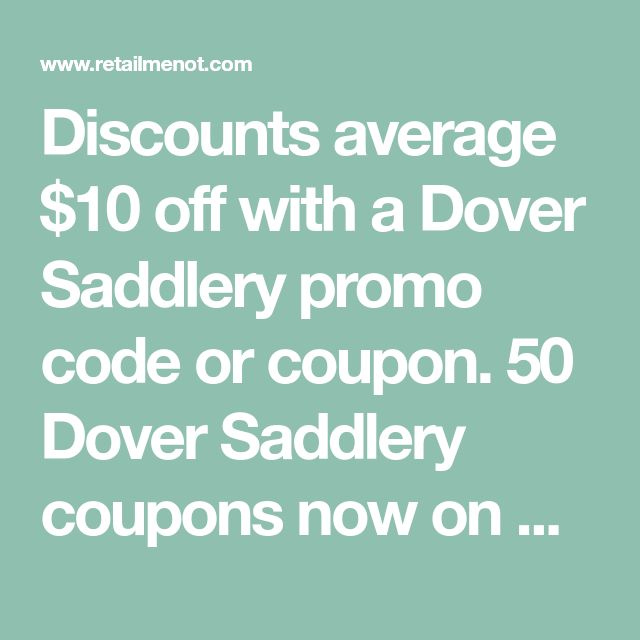 Discounts Average 10 Off With A Dover Saddlery Promo Code Or Coupon 50 Dover Saddlery Coupons Now On Retailmenot July 201 Dover Saddlery Coding Coupon Codes