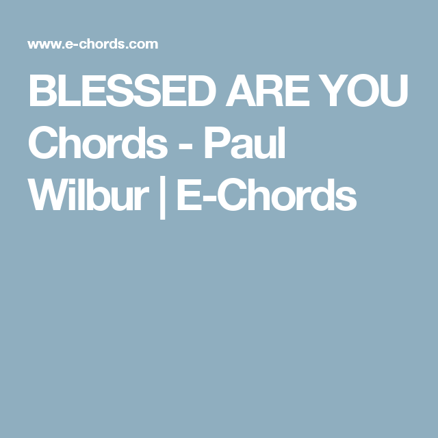 BLESSED ARE YOU Chords - Paul Wilbur | E-Chords