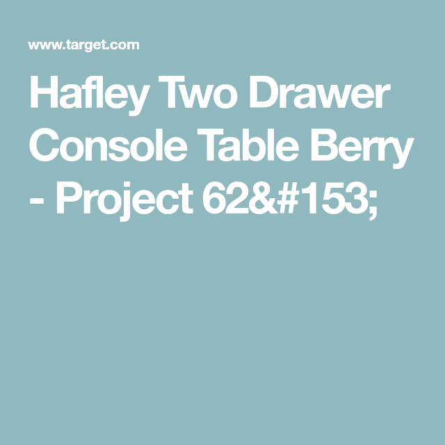 Hafley Two Drawer Console Table Berry Project 62 Console Table Project 62 Console