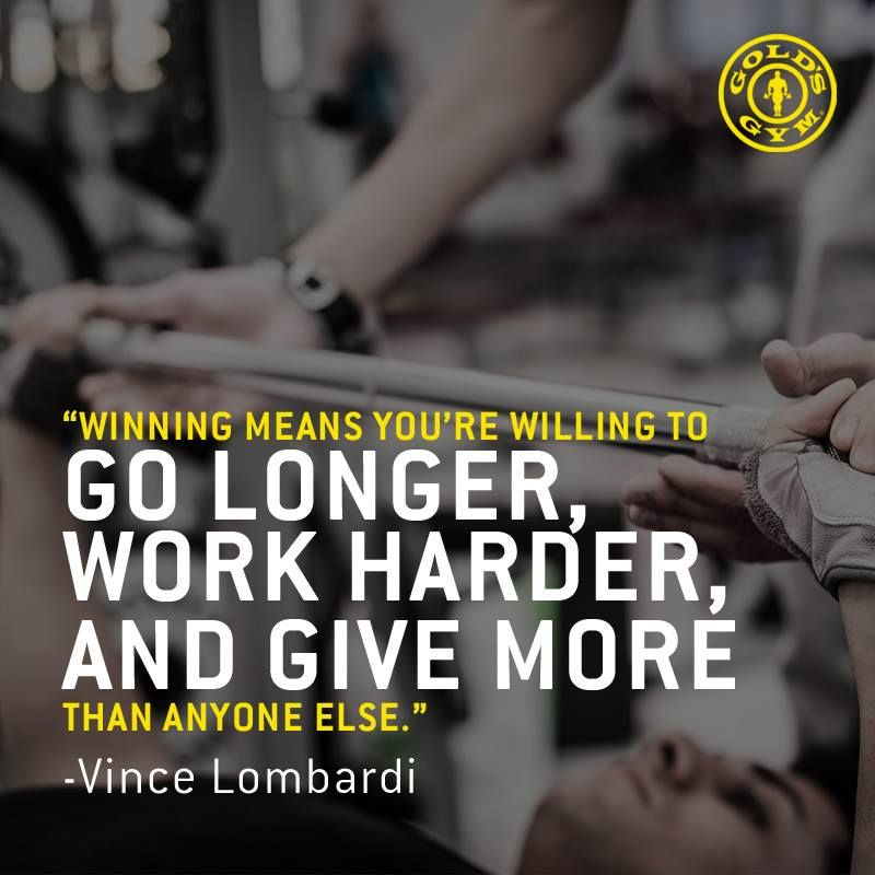 Winning Means You Re Willing To Go Longer Work Harder And Give More Than Anyone Else Vince Limbardi Workout Plan Golds Gym Motivation