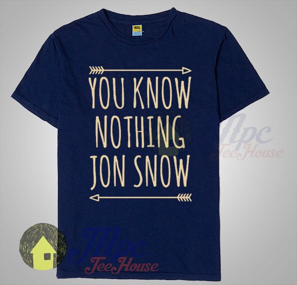 You Know Nothing Jon Snow Game of Thrones Quote T Shirt