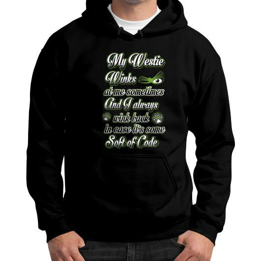My Westie winks at me sometimes and I always wink back in case It's some soft of code Gildan Hoodie (on man)