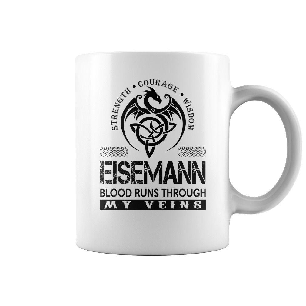 Strength Courage Wisdom EISEMANN Blood Runs Through My Veins Name Mugs #Eisemann