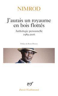 J Aurais Un Royaume En Bois Flottes Poesie Gallimard Gallimard Site Gallimard Carnet De Lectures Livres A Lire Gallimard
