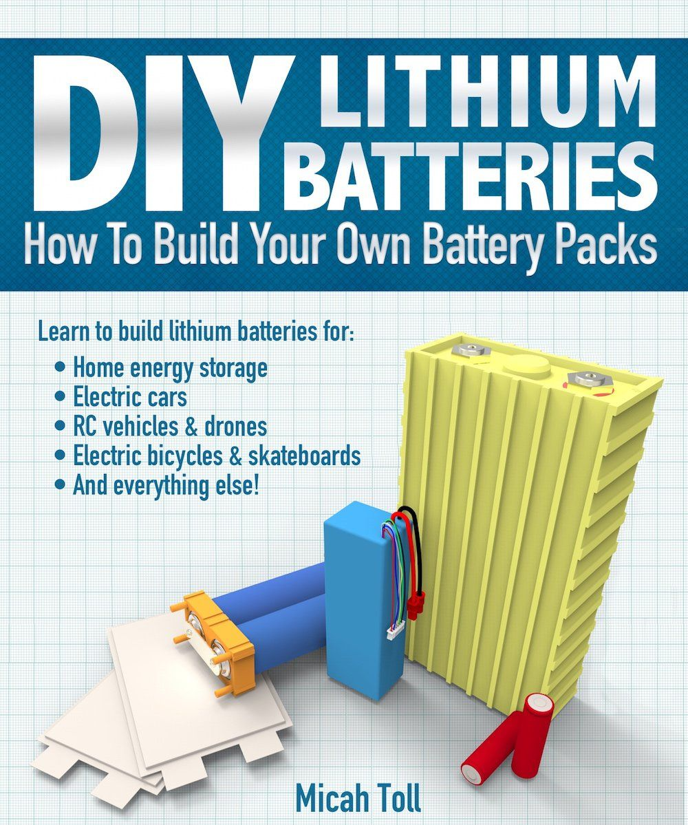 فنون الديكور Diy Lithium Batteries How To Build Your Own Battery Packs English Edition In 2020 Lithium Battery Battery Pack Batteries