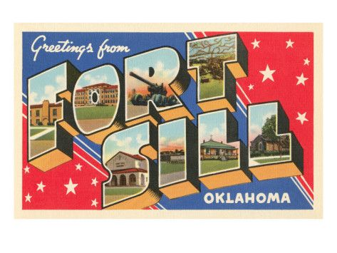 Google Image Result for http://imgc.allpostersimages.com/images/P-473-488-90/58/5852/PSZSG00Z/posters/greetings-from-fort-sill-oklahoma.jpg