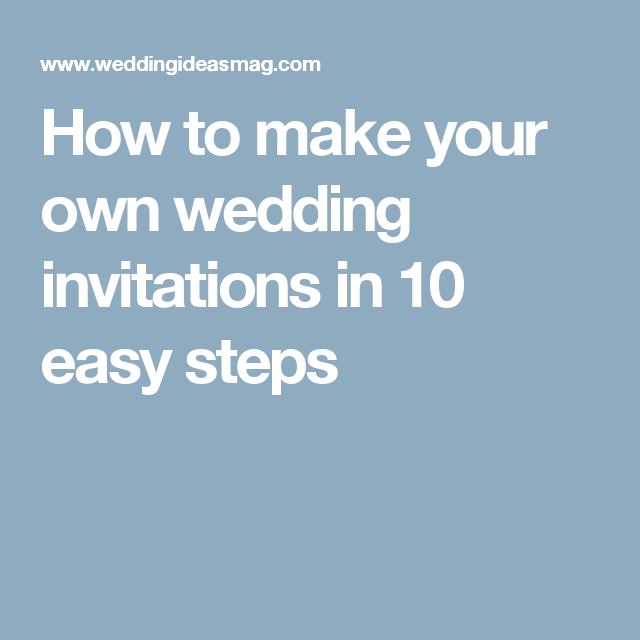 Make Your Own Wedding Invitations Ideas: How To Make Your Own Wedding Invitations