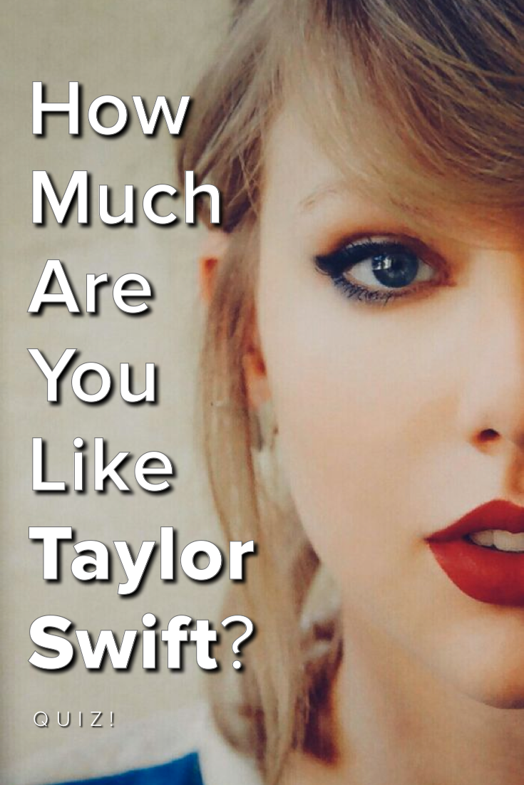 How Much Are You Like Taylor Swift? Take this quiz and find out today!