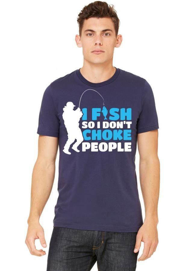 I Fish So I Dont Choke People Tshirt