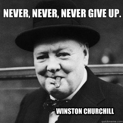 Winston Chrurchill Meme Never Never Never Give Up Winston