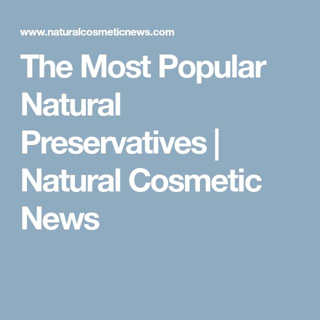 The Most Popular Natural Preservatives Natural Cosmetic News Natural Preservatives Natural Cosmetics Cosmetics News