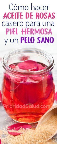 Cómo hacer aceite de rosas casero para una piel hermosa y un pelo sano