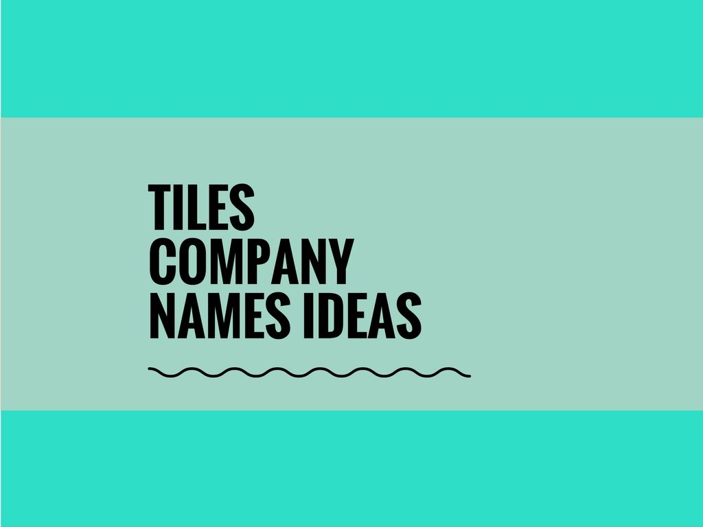 73 creative, best tiles company names [updated] | catchy business