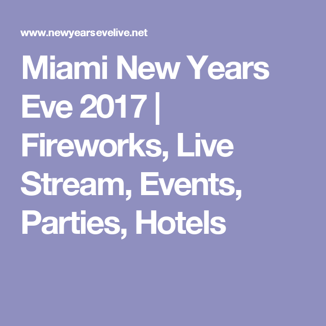 Miami New Years Eve 2017 | Fireworks, Live Stream, Events ...