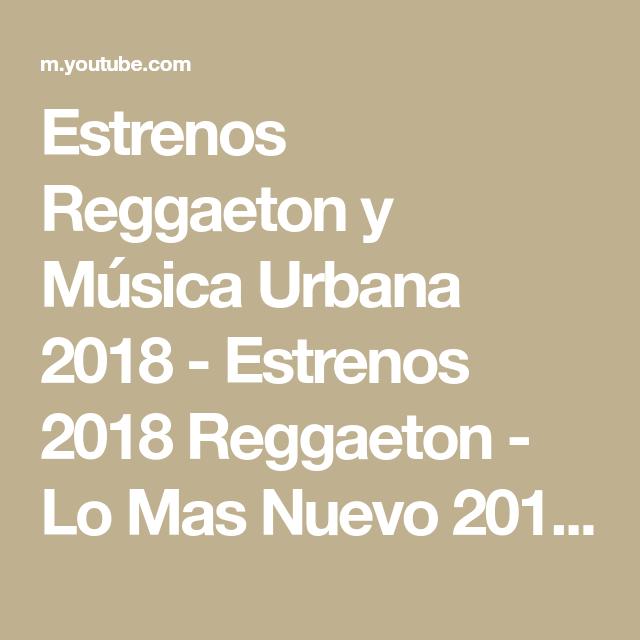 Estrenos Reggaeton Y Música Urbana 2018 Estrenos 2018 Reggaeton Lo Mas Nuevo 2018 Youtube Youtube