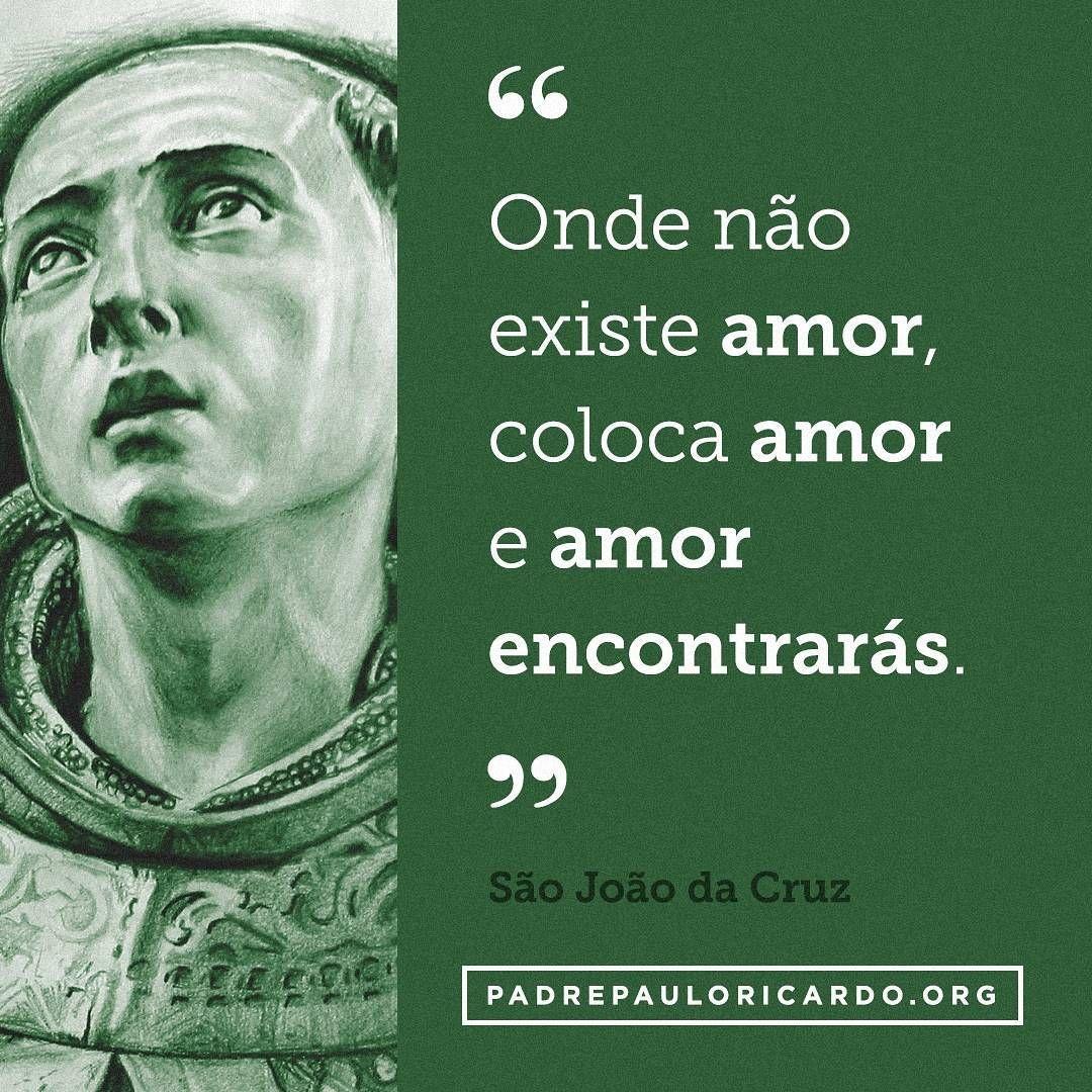 São João Da Cruz Frases Onde Não Existe Amor Coloca Amor E Amor