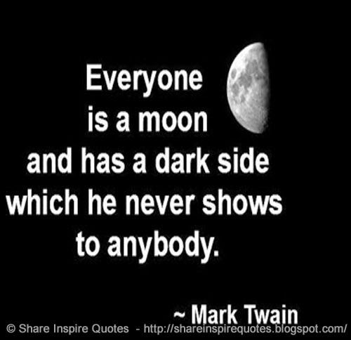 Everyone Is A Moon And Has A Dark Side Which He Never Shows To Anybody Mark Twain The Best Collection Of Quotes And Sayings For Every Situation In Life