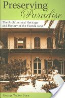 Preserving Paradise:  The Architectural Heritage And History of the Florida Keys - by George Walter Born