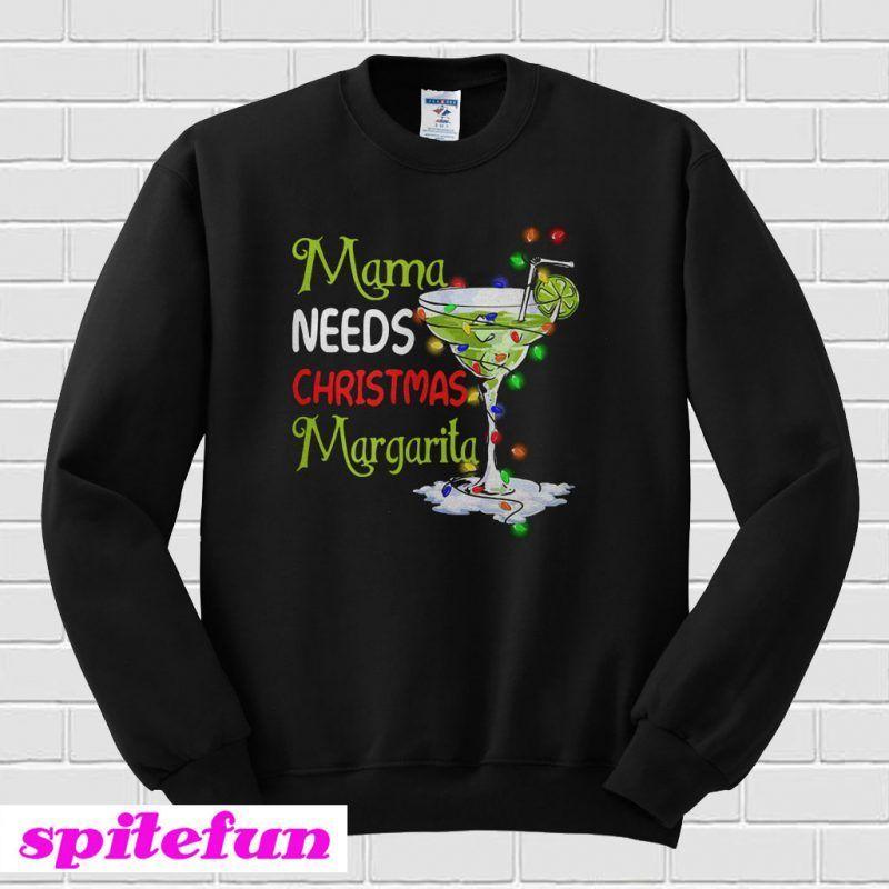 Mama needs Christmas margarita Sweatshirt #christmasmargarita Mama needs Christmas margarita Sweatshirt #christmasmargarita