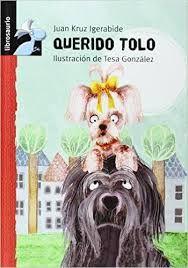 Querido Tolo / Juan Kruz Igerabide ; ilustración de Tesa González 2ª ed. [Madrid] : Macmillan Infantil y Juvenil, 2008