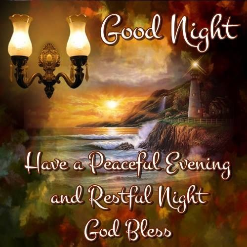 Good Night, Have a Peaceful Evening and Restful Night... God Bless ...