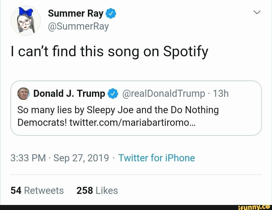 I Can T find This Song On Spotify 6 Donald J Trumpa Realdonaldtrump 13h So Many Lies By Sleepy Joe And The Do Nothing Democrats Twitter Com Mariabartiromo Songs Spotify Memes
