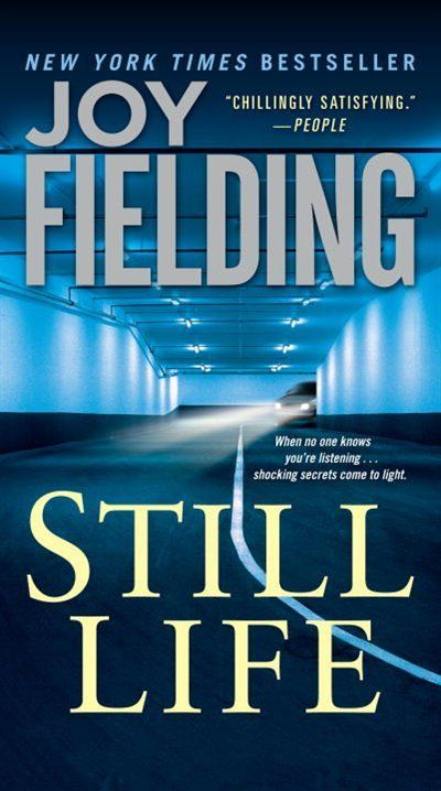 Still Life - Joy Fielding -- a woman in a coma can  hear all that goes on around her - was her accident REALLY an accident?? Very good book!