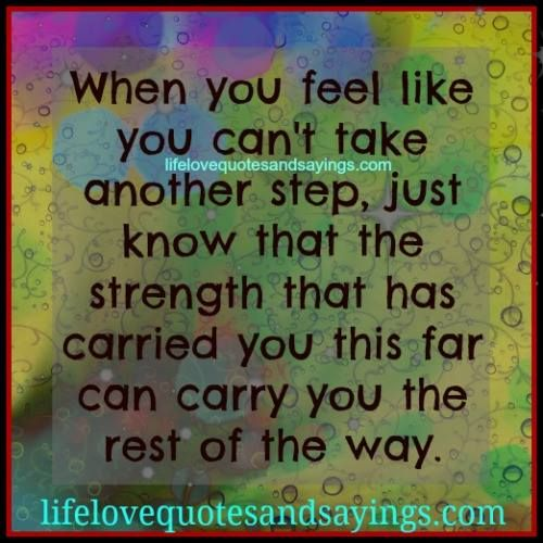 You Have The Strength Quotes: When You Feel Like You Can't Take Another Step, Just Know