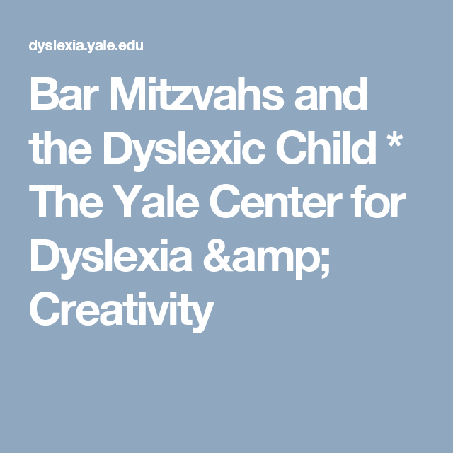 Understanding Dyslexia The Yale Center For Dyslexia Creativity >> Bar Mitzvahs And The Dyslexic Child The Yale Center For