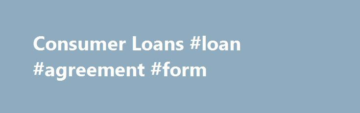 Consumer Loans #loan #agreement #form http\/\/loan-creditremmont - consumer loan agreement
