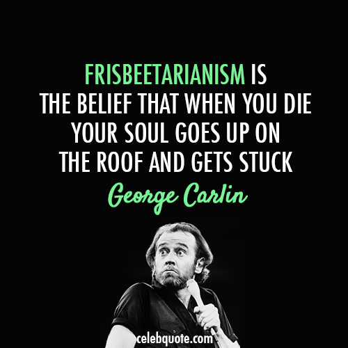 George Carlin Quote About Frisbee Frisbeetarianism Funny Philosophy New Funny Jokes Work Quotes Funny Funny Jokes For Kids
