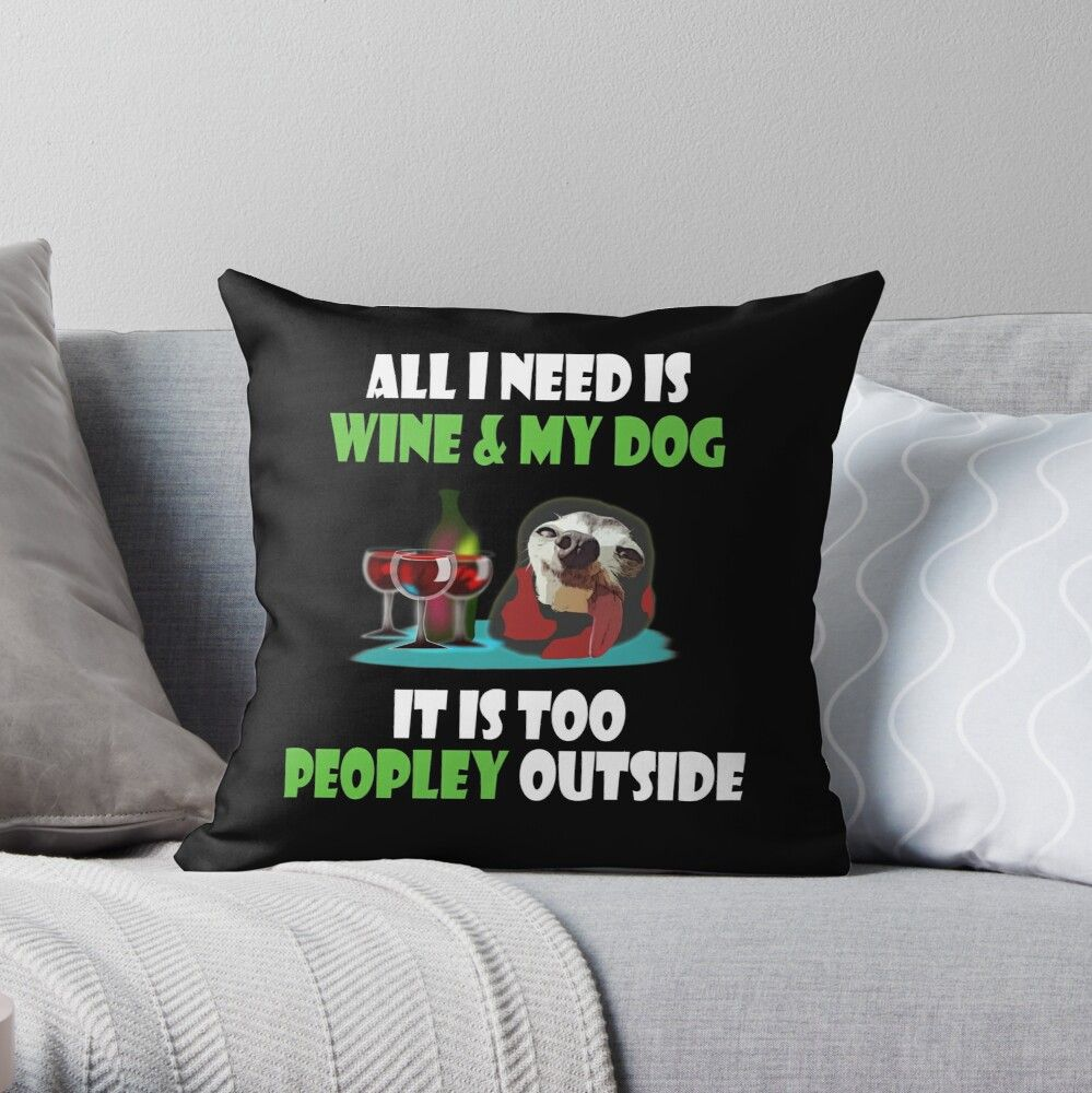 ALL I NEED IS MY WINE AND DOG Throw Pillow Dog throw