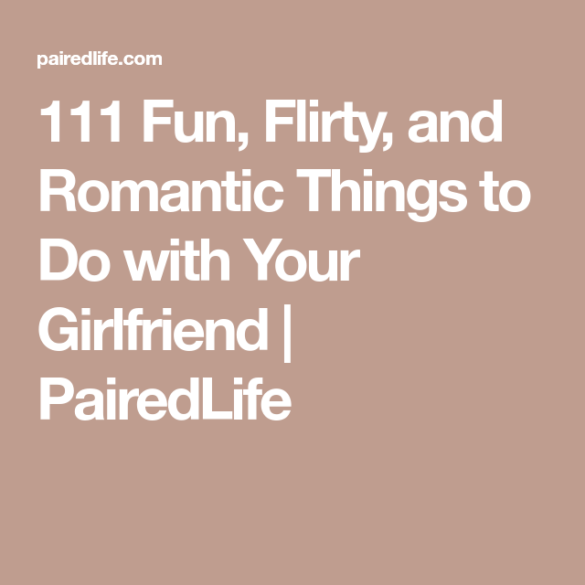 111 Fun, Flirty, and Romantic Things to Do With Your