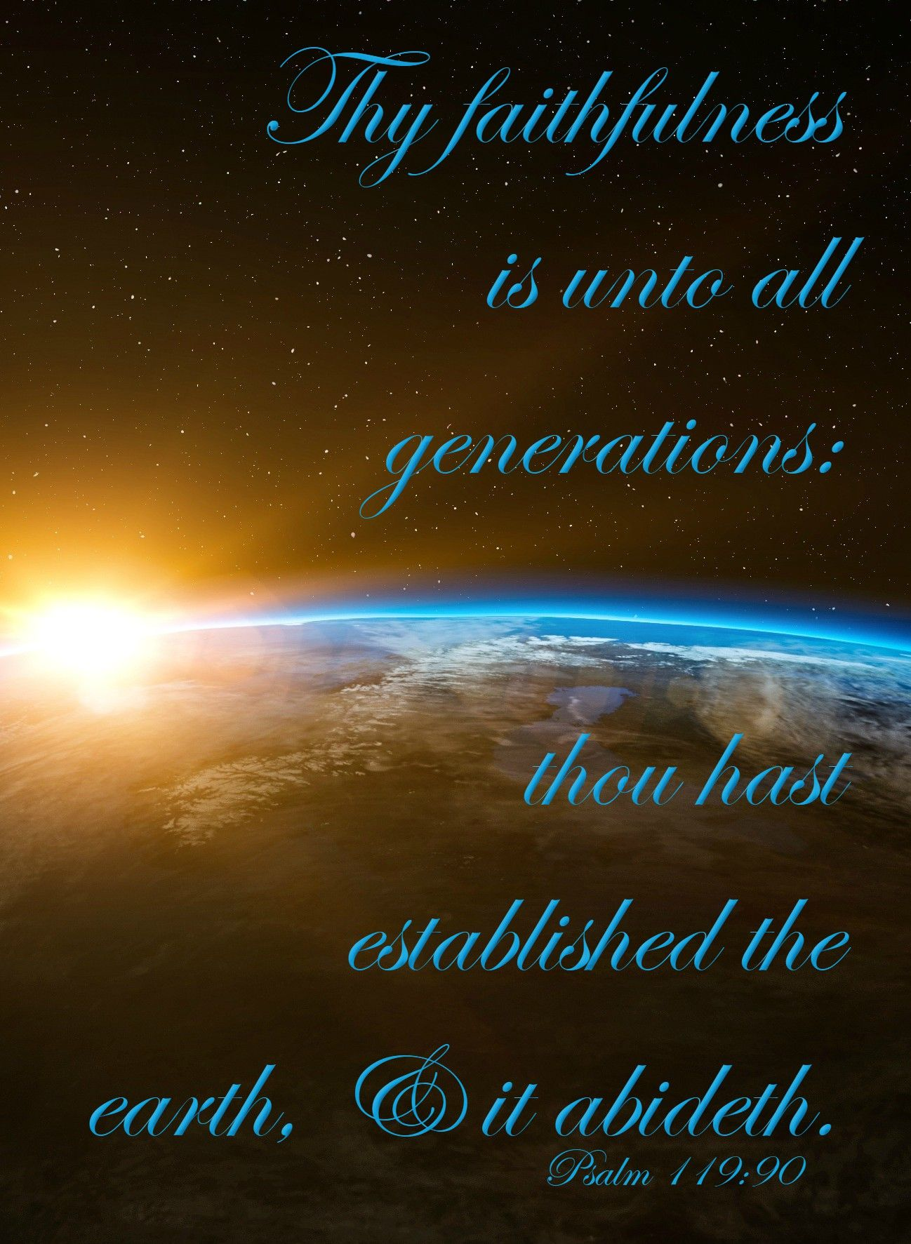 Psalm 119:90 (KJV) Thy faithfulness is unto all generations: thou hast  established the earth, and it abideth. | Psalm 119, Bible scriptures, Psalms