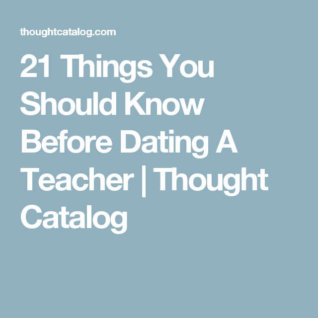 Know Teacher Things To A Need You Before Dating 21