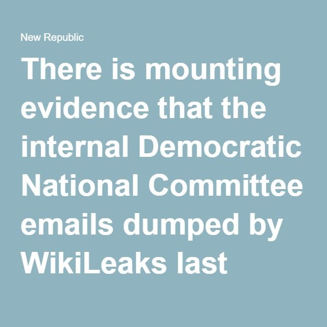 There is mounting evidence that the internal Democratic National Committee emails dumped by WikiLeaks last week were stolen by hackers tied to the Russian security services. The private cyber-security firm hired by the DNC concluded that the hack was conducted by two separate Russian groups, and three additional private firms supported that conclusion.