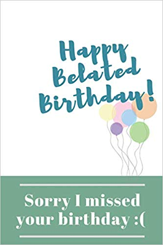 Sorry I Missed Your Birthday Happy Belated Birthday Wishes Gift Blank Lined Journal Messages Belated Birthday Wishes Happy Belated Birthday Belated Birthday