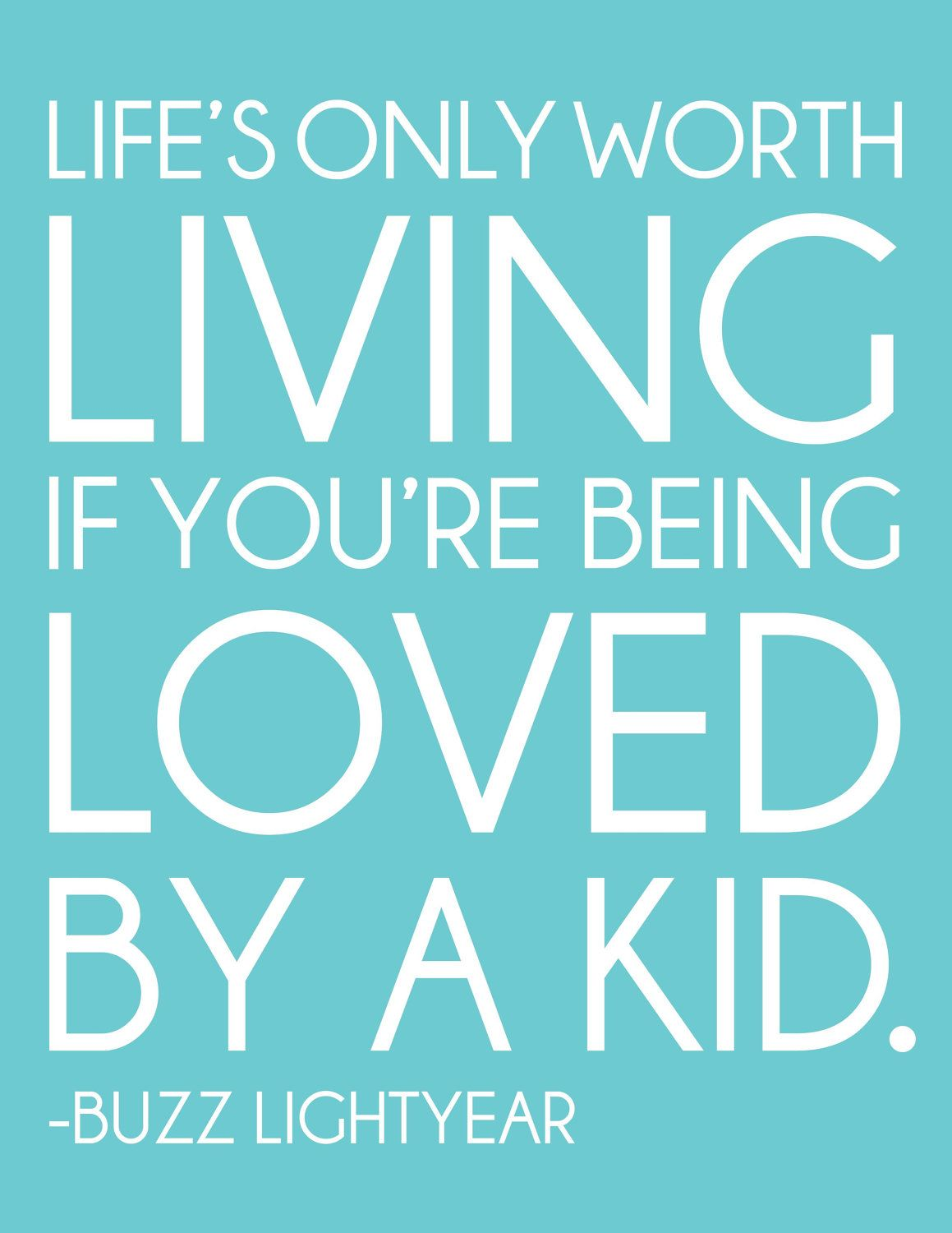 Life S Only Worth Living If You Re Being Loved By A Kid