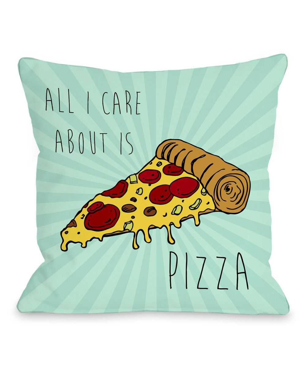 All I Care About Is Pizza Throw Pillow Zulily Throw Pillows Turquoise Pillows Pillows