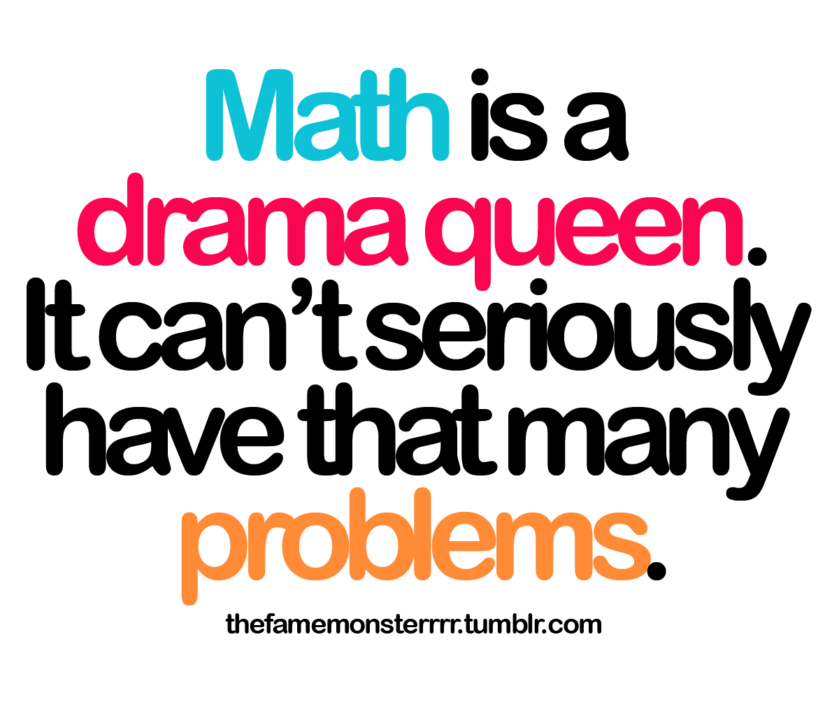 sammyjnieves: Math is a drama queen. It can't seriously have that many problems. #LOL.