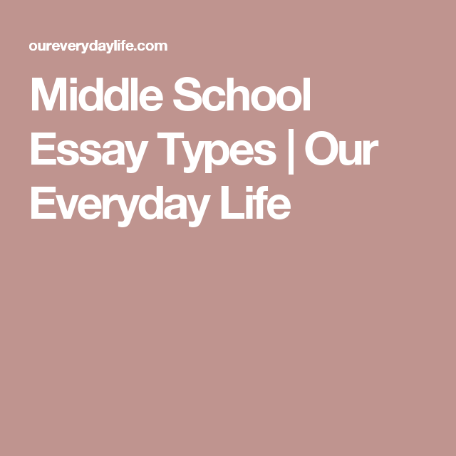 Middle School Essay Types  Our Everyday Life  English Immersion