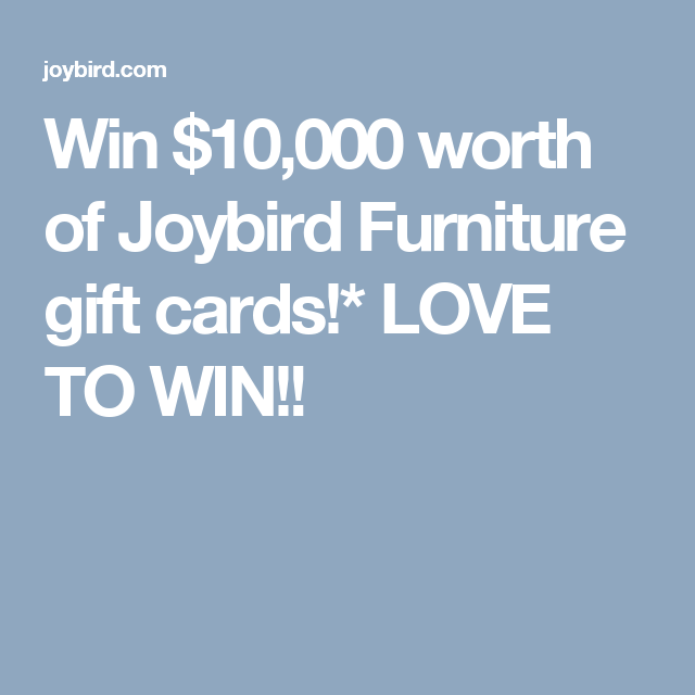 Win 10000 Worth Of Joybird Furniture Gift Cards LOVE TO WIN