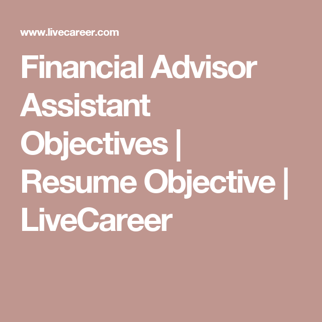 Financial Advisor Assistant Objectives  Resume Objective