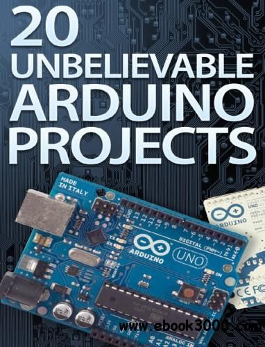 20 Unbelievable Arduino Projects - Free eBooks Download