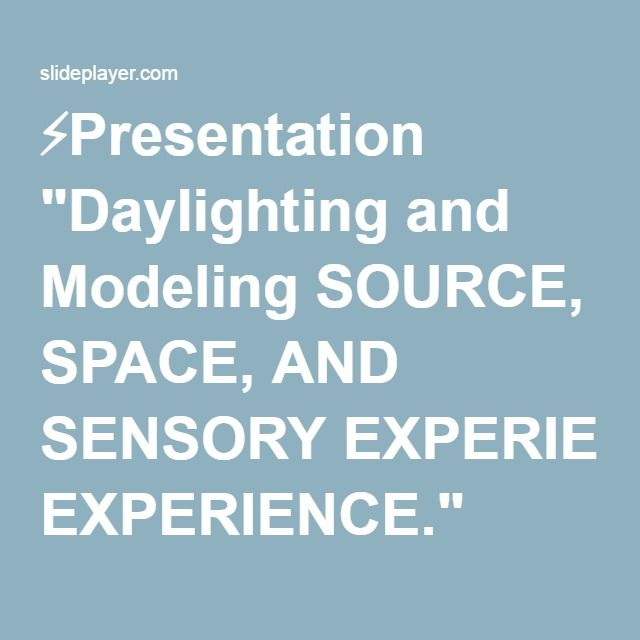 """⚡Presentation """"Daylighting and Modeling SOURCE, SPACE, AND SENSORY EXPERIENCE."""""""