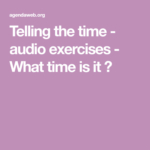 Telling The Time Audio Exercises What Time Is It Telling Time Vocabulary Exercises What Time Is
