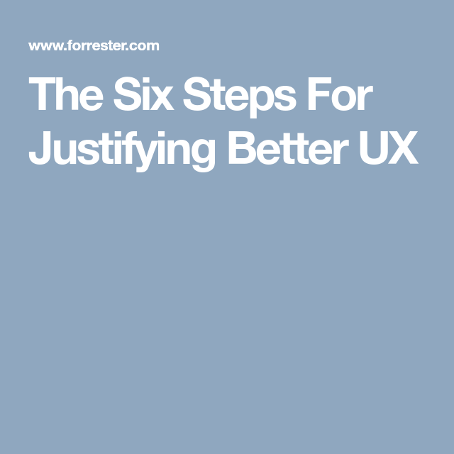 The Six Steps For Justifying Better Ux Why Read Business Case Justified