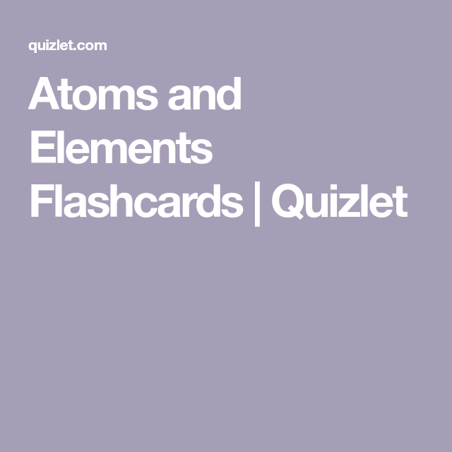 Atoms And Elements Flashcards Quizlet Flashcards Atom Elements