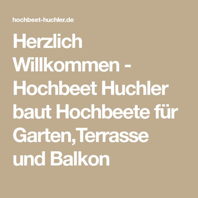 Herzlich Willkommen Hochbeet Huchler Baut Hochbeete Fur Garten Terrasse Und Balkon Hochbeet Garten Terrasse Terrasse