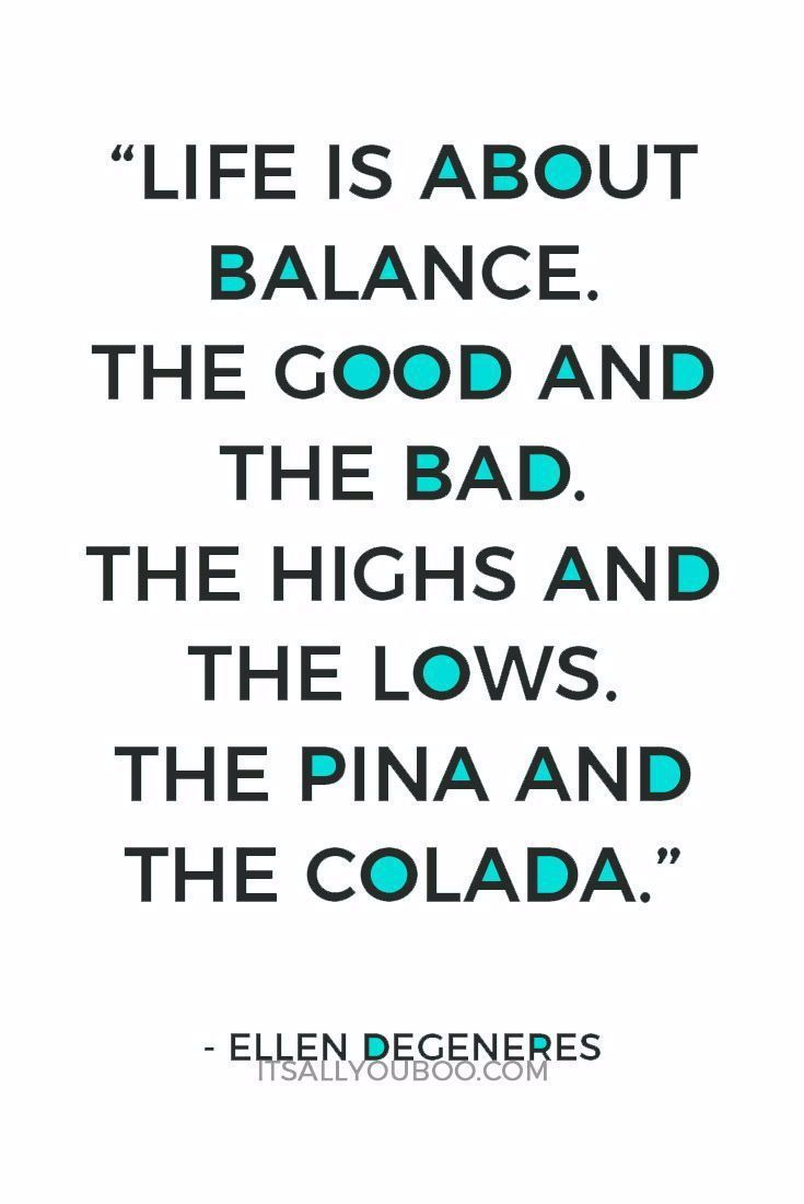 """Life is about balance. The good and the bad. The highs and the lows. The pina and the colada"" - Ellen DeGeneres. Life's about finding balance between work and life - your dreams and your kids. Click here to achieve your goals as a busy mom. #mommylife #mommy #mama #momlife #mompreneur #familylife #momgoals #mumlife #businesswoman #womeninbusiness #quotes #quoteoftheday #quotestoliveby #quotestoremember #advicequotes #inspirationalquotes ##quotestoinspire #entrepreneurquotes #wordsofwisdom"